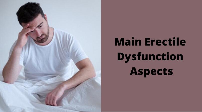 Main Erectile Dysfunction Aspects